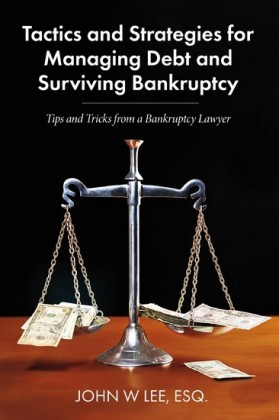 Tactics and Strategies for Managing Debt and Surviving Bankruptcy