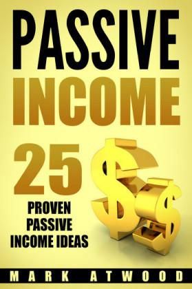PASSIVE INCOME: 25 Proven Passive Income Ideas