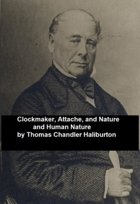 Clockmaker; Attache; and Nature and Human Nature