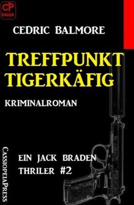 Ein Jack Braden Thriller #2: Treffpunkt Tigerkäfig