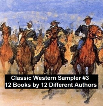 Classic Western Sampler #3: 12 Books by 12 Different Authors