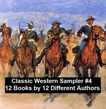 Classic Western Sampler #4: 12 Books by 12 Different Authors
