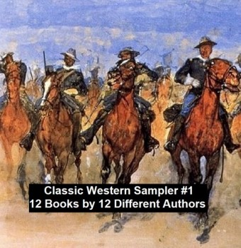 Classic Western Sampler #1: 12 Books by 12 Different Authors