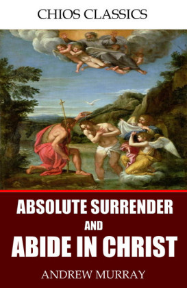 Absolute Surrender and Abide in Christ