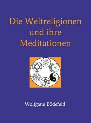 Die Weltreligionen und ihre Meditationen