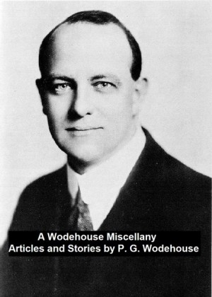 A Wodehouse Miscellany Articles and Stories