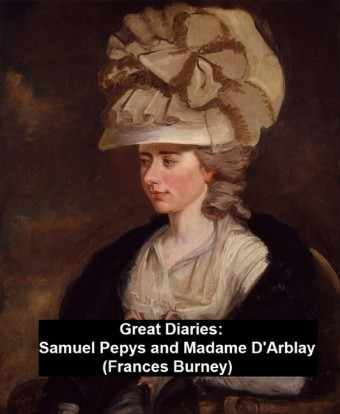 Great Diaries: Samuel Pepys and Madame D'Arblay (Frances Burney)