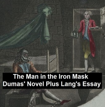 The Man in the Iron Mask: Dumas' Novel Plus Lang's Essay