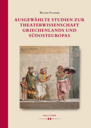 Ausgewählte Studien zur Theaterwissenschaft Griechenlands und Südosteuropas