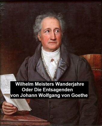 Wilhelm Meisters Wanderjahre Oder Die Entsagenden