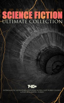 SCIENCE FICTION Ultimate Collection: 140+ Intergalactic Adventures, Dystopian Novels, Lost World Classics & Post-Apocalyptic Stories