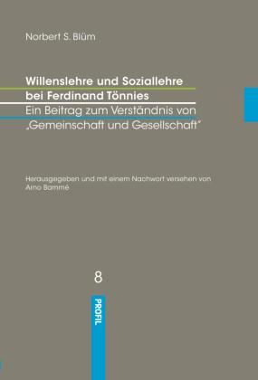 Willenslehre und Soziallehre bei Ferdinand Tönnies. Ein Beitrag zum Verständnis bei 'Gemeinschaft und Gesellschaft'