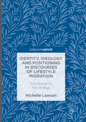 Identity, Ideology and Positioning in Discourses of Lifestyle Migration