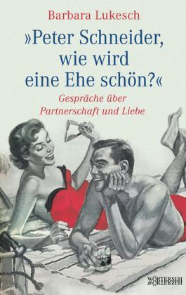 Peter Schneider, wie wird eine Ehe schön?