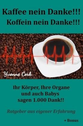 Kaffee nein Danke!!! Koffein nein Danke!!!