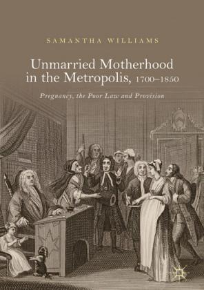Unmarried Motherhood in the Metropolis, 1700-1850