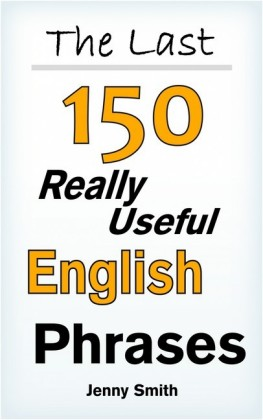 The Last! 150 Really Useful English Phrases