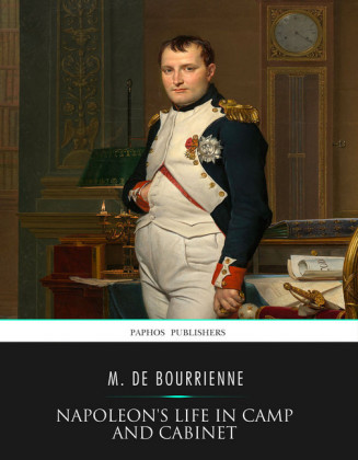 Napoleon's Life in Camp and Cabinet
