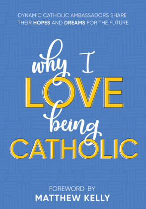 Why I Love Being Catholic