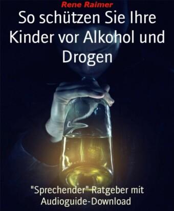 So schützen sie ihre Kinder vor Alkohol und Drogen