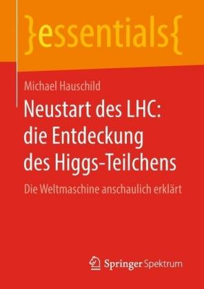 Neustart des LHC: die Entdeckung des Higgs-Teilchens
