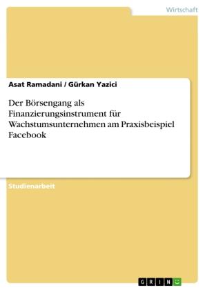 Der Börsengang als Finanzierungsinstrument für Wachstumsunternehmen am Praxisbeispiel Facebook