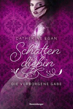 Schattendiebin, Band 1: Die verborgene Gabe; .