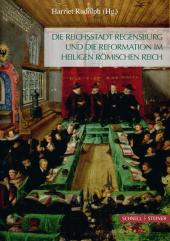 Die Reichsstadt Regensburg und die Reformation im Heiligen Römischen Reich Cover