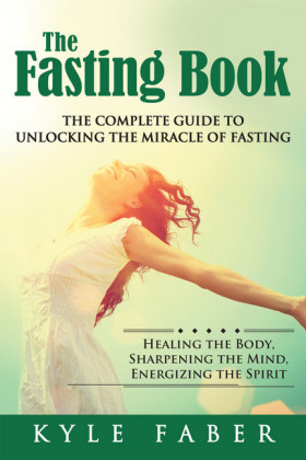 The Fasting Book - The Complete Guide to Unlocking the Miracle of Fasting