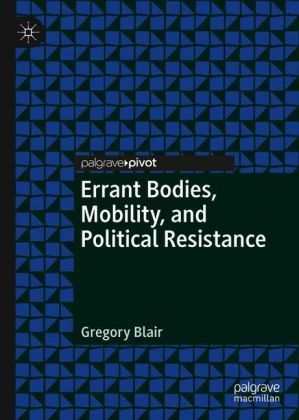 Errant Bodies, Mobility, and Political Resistance