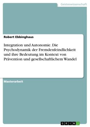 Integration und Autonomie. Die Psychodynamik der Fremdenfeindlichkeit und ihre Bedeutung im Kontext von Prävention und g