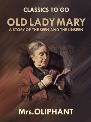 Old Lady Mary A Story of the Seen and the Unseen