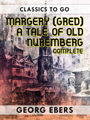 Margery (Gred) A Tale Of Old Nuremberg Complete