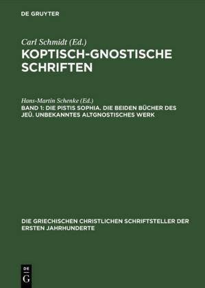Die Pistis Sophia. Die beiden Bücher des Jeû. Unbekanntes altgnostisches Werk