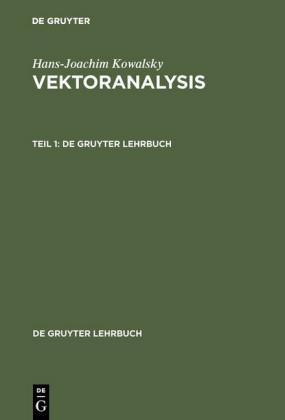 Hans-Joachim Kowalsky: Vektoranalysis. Teil 1