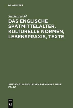 Das englische Spätmittelalter. Kulturelle Normen, Lebenspraxis, Texte