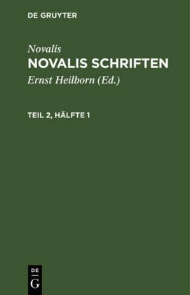 Novalis: Novalis Schriften. Teil 2, Hälfte 1