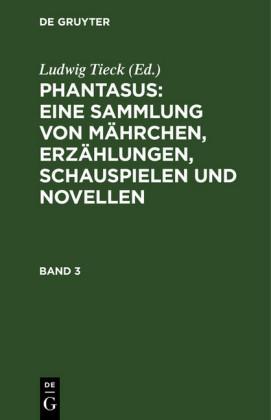 Phantasus: Eine Sammlung von Mährchen, Erzählungen, Schauspielen und Novellen