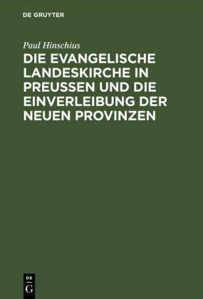 Die evangelische Landeskirche in Preußen und die Einverleibung der neuen Provinzen