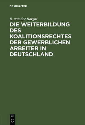 Die Weiterbildung des Koalitionsrechtes der gewerblichen Arbeiter in Deutschland