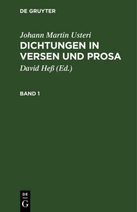 Johann Martin Usteri: Dichtungen in Versen und Prosa. Band 1