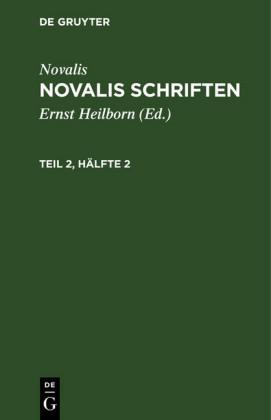 Novalis: Novalis Schriften. Teil 2, Hälfte 2