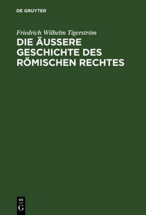 Die äußere Geschichte des Römischen Rechtes