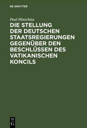 Die Stellung der Deutschen Staatsregierungen gegenüber den Beschlüssen des vatikanischen Koncils