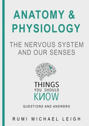 Anatomy and Physiology 'The Nervous System And Our Senses'