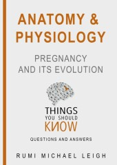 Anatomy and Physiology 'Pregnancy and its Evolution'