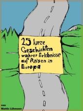 25 kurze Geschichten wahrer Erlebnisse auf Reisen in Europa