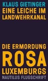 Eine Leiche im Landwehrkanal. Die Ermordung Rosa Luxemburgs