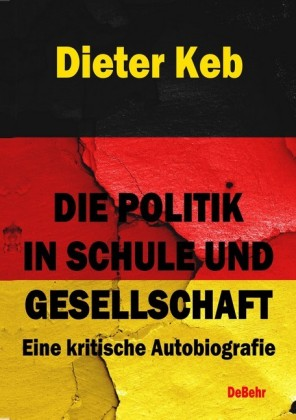Die Politik in Schule und Gesellschaft - Eine kritische Autobiografie