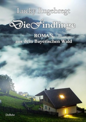 Die Findlinge - Roman aus dem Bayerischen Wald